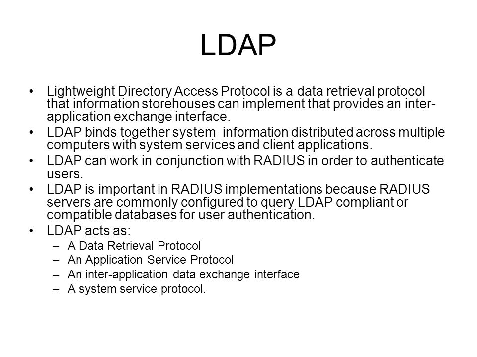 LDAP Lightweight Directory Access Protocol is a data retrieval protocol that information storehouses can implement that provides an inter- application
