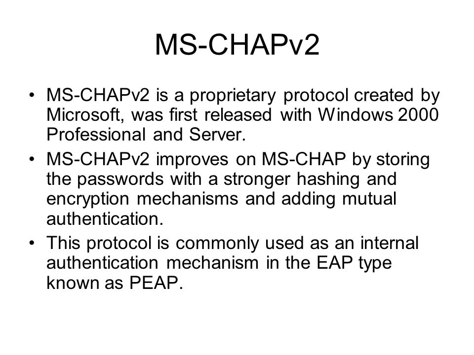 MS-CHAPv2 MS-CHAPv2 is a proprietary protocol created by Microsoft, was first released with Windows 2000 Professional and Server. MS-CHAPv2 improves o