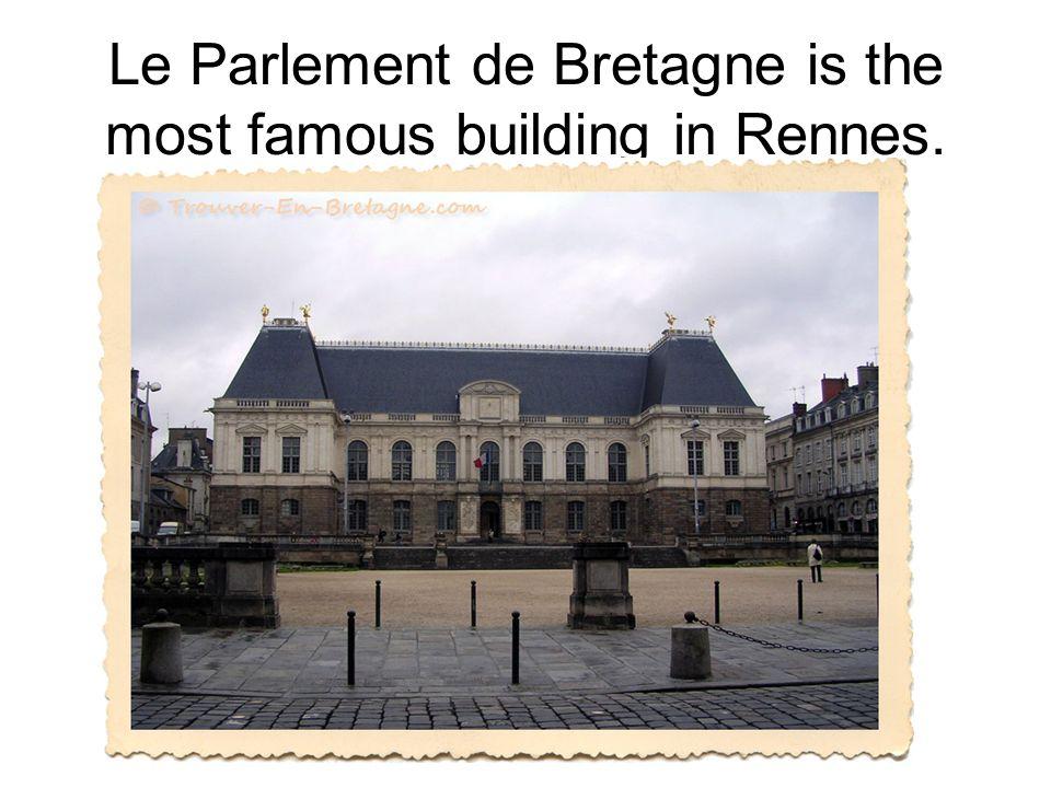 Le Parlement de Bretagne is the most famous building in Rennes.