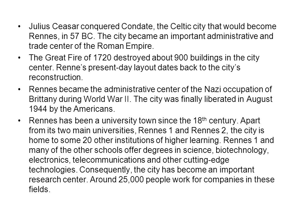 Julius Ceasar conquered Condate, the Celtic city that would become Rennes, in 57 BC.