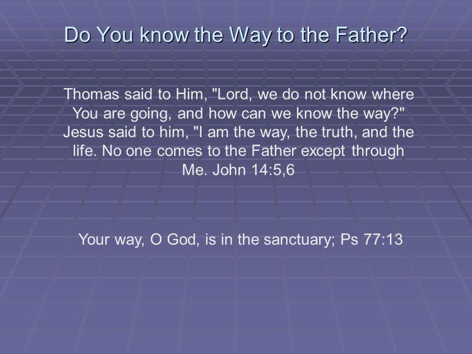 Do You know the Way to the Father? Thomas said to Him,