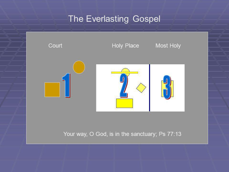 CourtHoly PlaceMost Holy The Everlasting Gospel Your way, O God, is in the sanctuary; Ps 77:13