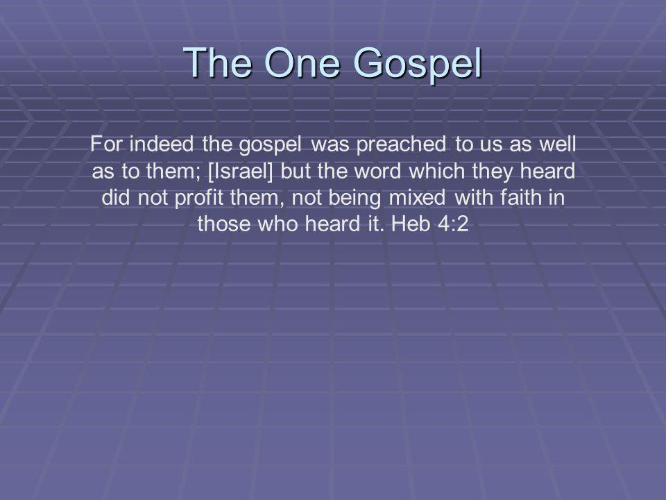 The One Gospel For indeed the gospel was preached to us as well as to them; [Israel] but the word which they heard did not profit them, not being mixe