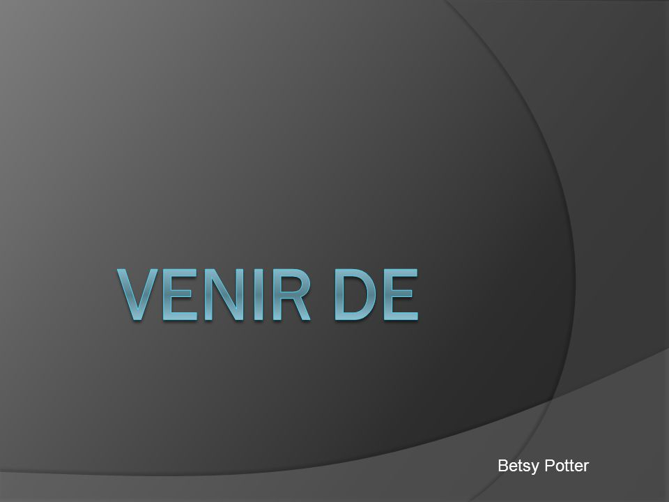 Definition of Venir In order to understand the expressionVenir de, you must understand the meaning of the verb venir.