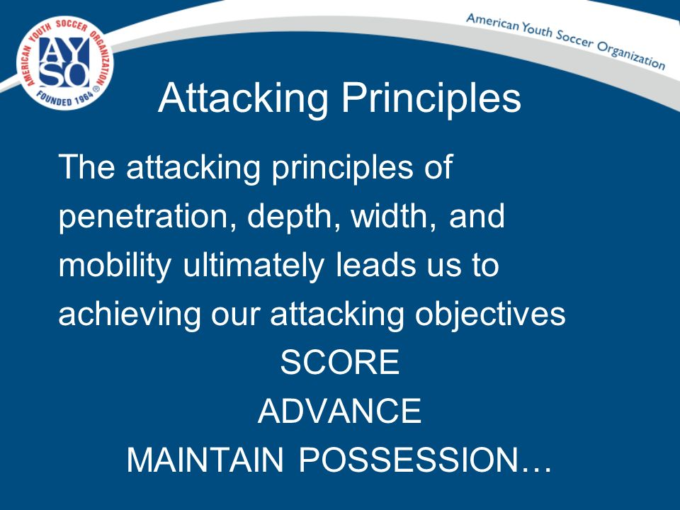 Attacking Principles The attacking principles of penetration, depth, width, and mobility ultimately leads us to achieving our attacking objectives SCO