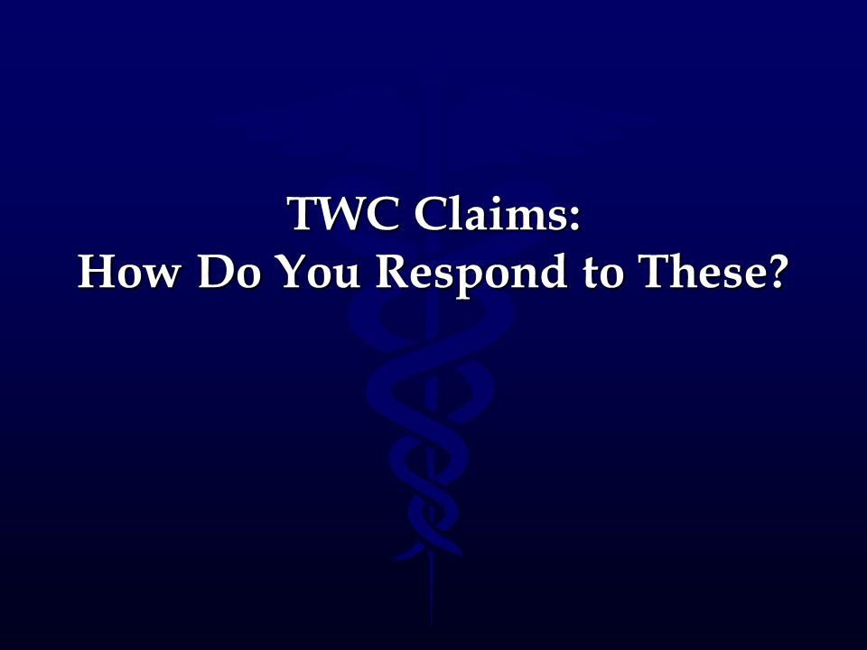 TWC Claims: How Do You Respond to These?