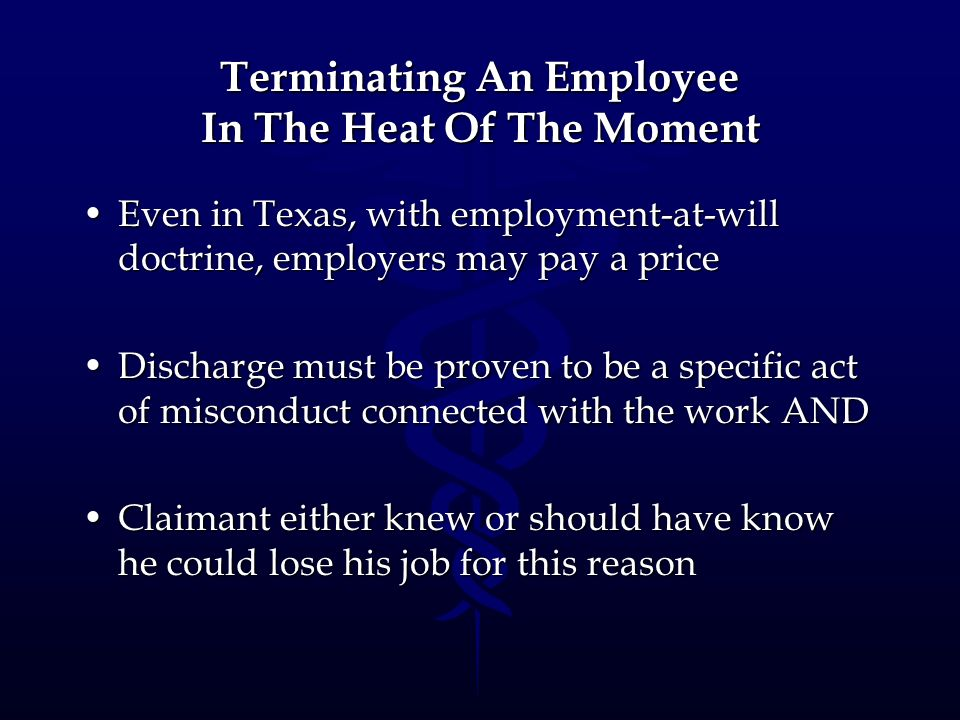 Terminating An Employee In The Heat Of The Moment Even in Texas, with employment-at-will doctrine, employers may pay a priceEven in Texas, with employ