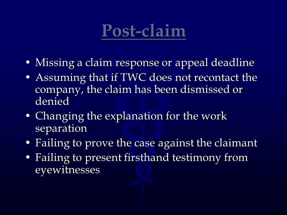 Post-claim Missing a claim response or appeal deadlineMissing a claim response or appeal deadline Assuming that if TWC does not recontact the company,