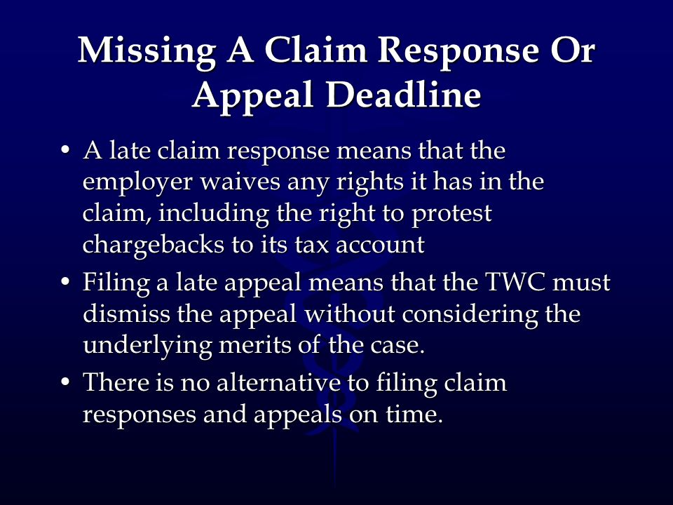Missing A Claim Response Or Appeal Deadline A late claim response means that the employer waives any rights it has in the claim, including the right t