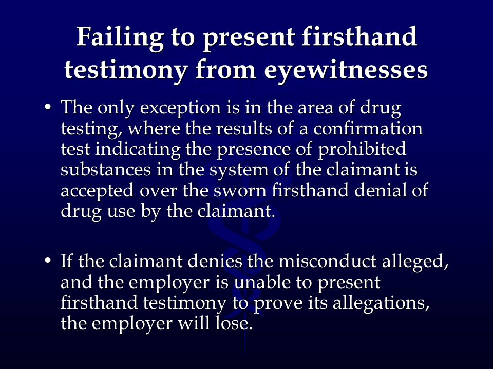 Failing to present firsthand testimony from eyewitnesses The only exception is in the area of drug testing, where the results of a confirmation test i