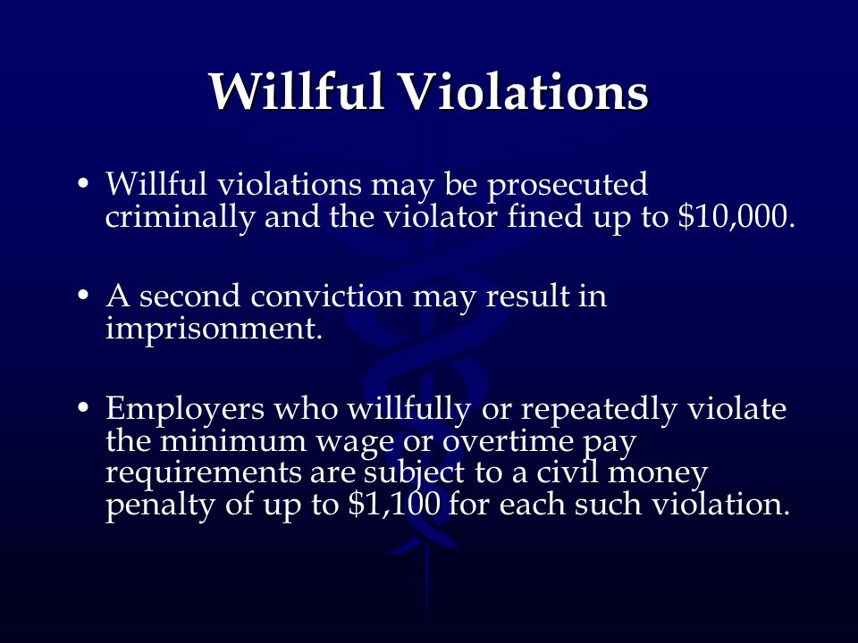 Willful Violations Willful violations may be prosecuted criminally and the violator fined up to $10,000. A second conviction may result in imprisonmen