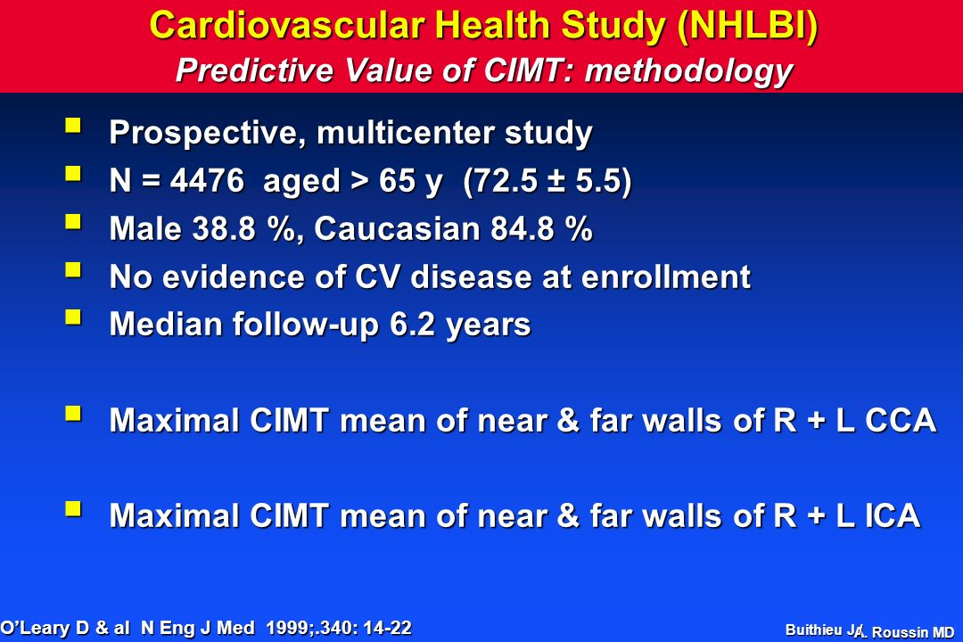 A. Roussin MD Cardiovascular Health Study (NHLBI) Predictive Value of CIMT: methodology Prospective, multicenter study Prospective, multicenter study