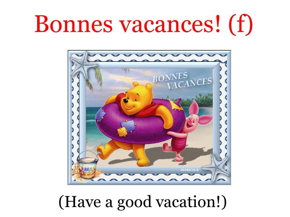 (Have a good vacation!) Bonnes vacances! (f)