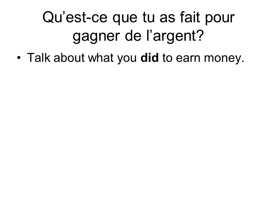 Quest-ce que tu as fait pour gagner de largent Talk about what you did to earn money.