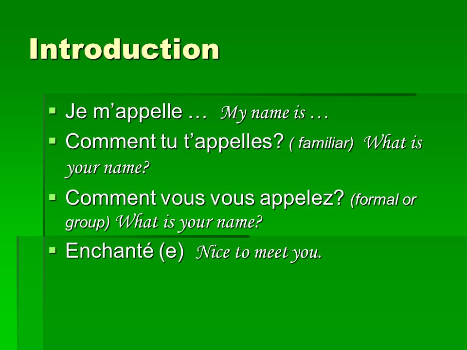 Introduction Je mappelle … My name is … Je mappelle … My name is … Comment tu tappelles? ( familiar) What is your name? Comment tu tappelles? ( famili