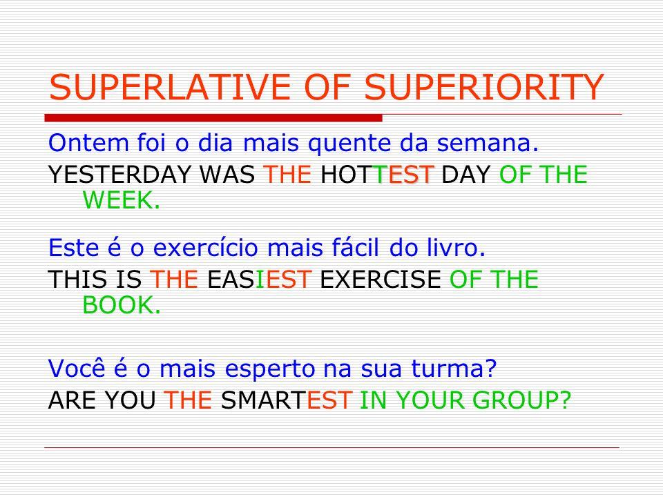 SUPERLATIVE OF SUPERIORITY Ontem foi o dia mais quente da semana. TEST YESTERDAY WAS THE HOTTEST DAY OF THE WEEK. Este é o exercício mais fácil do liv