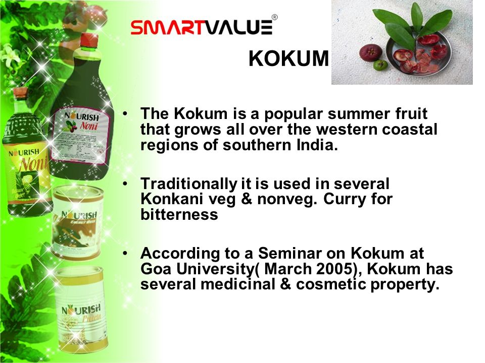 KOKUM The Kokum is a popular summer fruit that grows all over the western coastal regions of southern India. Traditionally it is used in several Konka