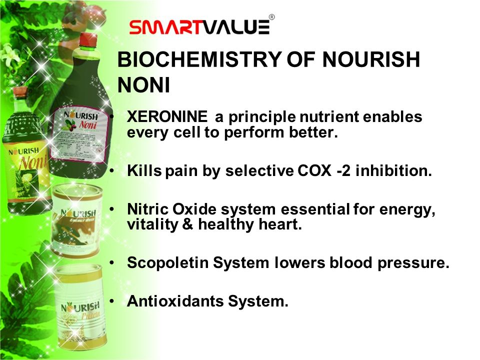 BIOCHEMISTRY OF NOURISH NONI XERONINE a principle nutrient enables every cell to perform better. Kills pain by selective COX -2 inhibition. Nitric Oxi