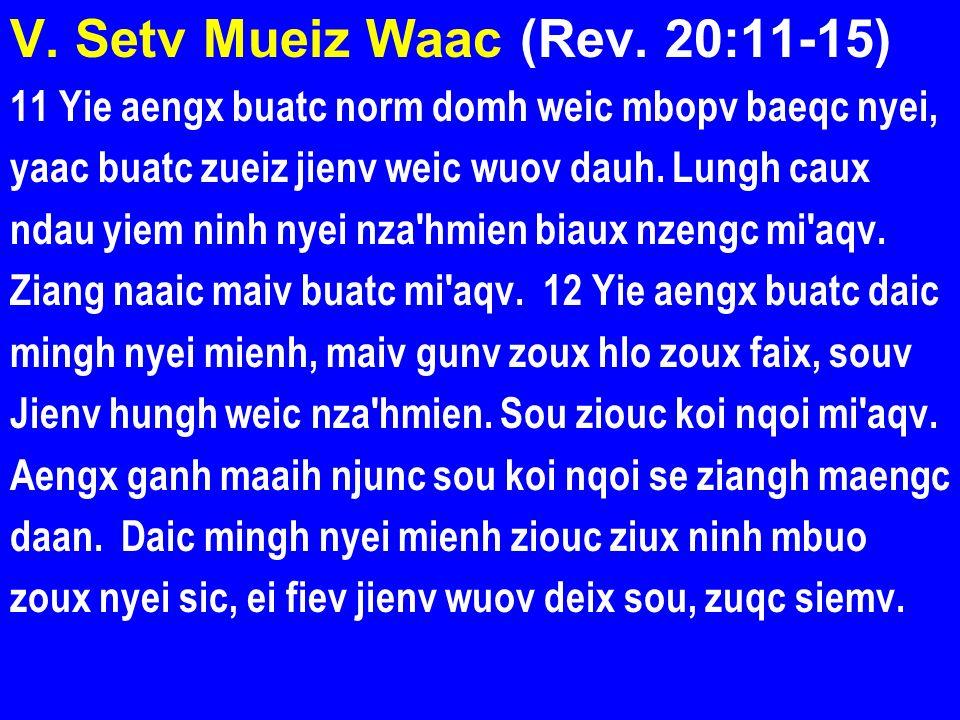 V. Setv Mueiz Waac (Rev. 20:11-15) 11 Yie aengx buatc norm domh weic mbopv baeqc nyei, yaac buatc zueiz jienv weic wuov dauh. Lungh caux ndau yiem nin