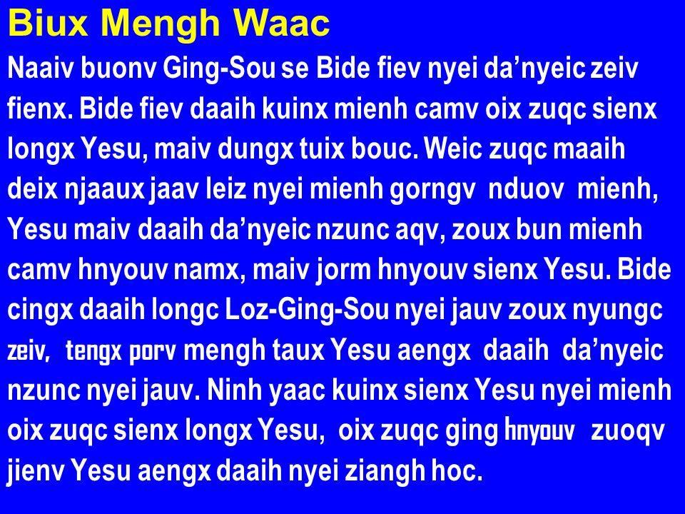 Biux Mengh Waac Naaiv buonv Ging-Sou se Bide fiev nyei danyeic zeiv fienx. Bide fiev daaih kuinx mienh camv oix zuqc sienx longx Yesu, maiv dungx tuix