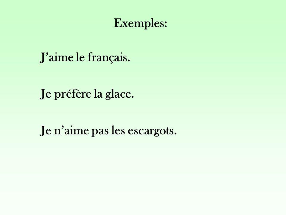 Exemples: Jaime le français. Je préfère la glace. Je naime pas les escargots.