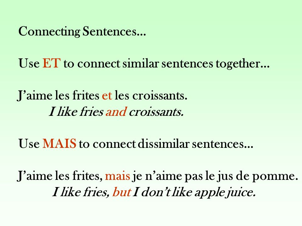 Connecting Sentences… Use ET to connect similar sentences together… Jaime les frites et les croissants.