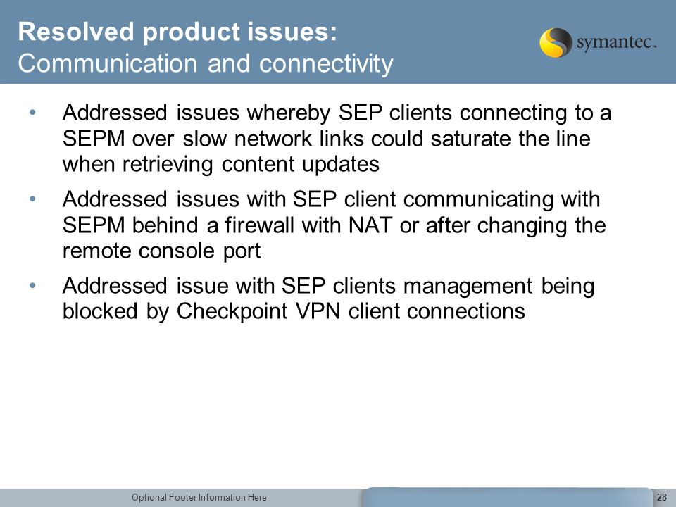Optional Footer Information Here28 Resolved product issues: Communication and connectivity Addressed issues whereby SEP clients connecting to a SEPM o