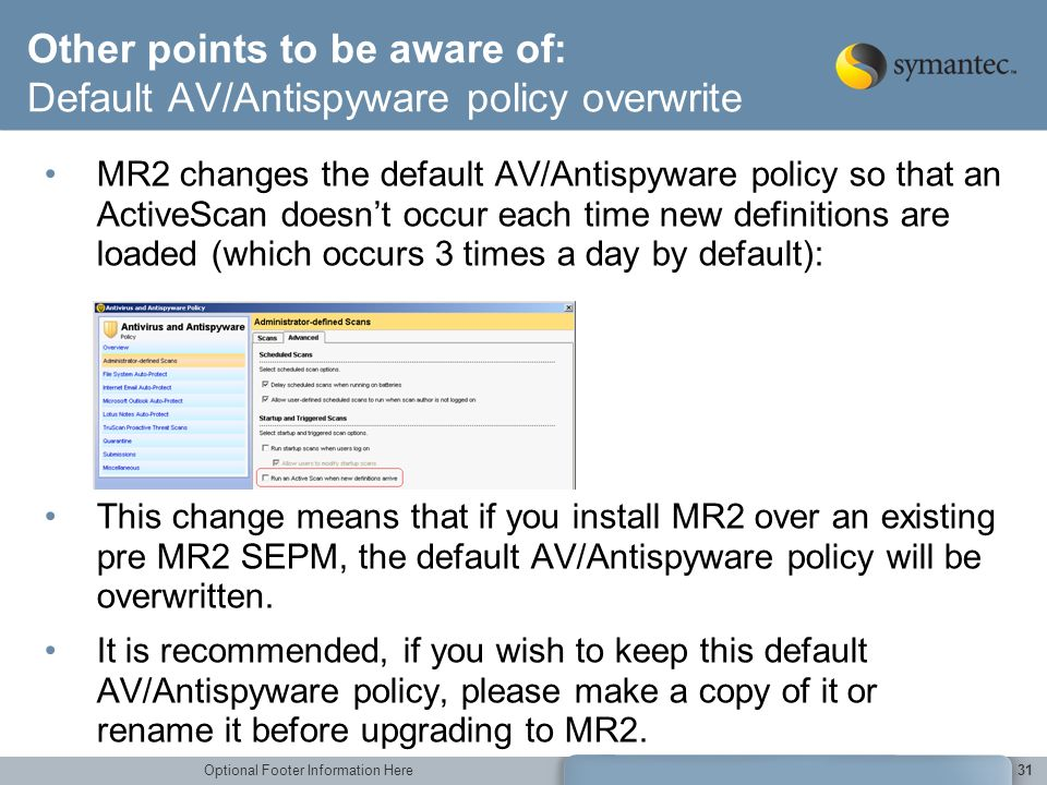 Optional Footer Information Here31 Other points to be aware of: Default AV/Antispyware policy overwrite MR2 changes the default AV/Antispyware policy