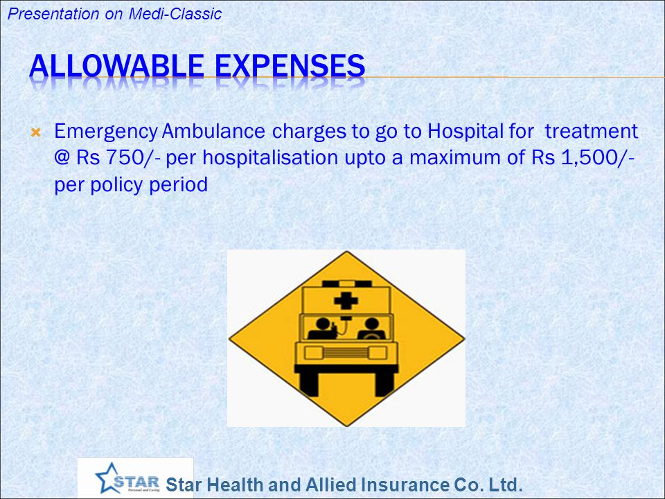 Star Health and Allied Insurance Co. Ltd. Presentation on Medi-Classic Emergency Ambulance charges to go to Hospital for treatment @ Rs 750/- per hosp