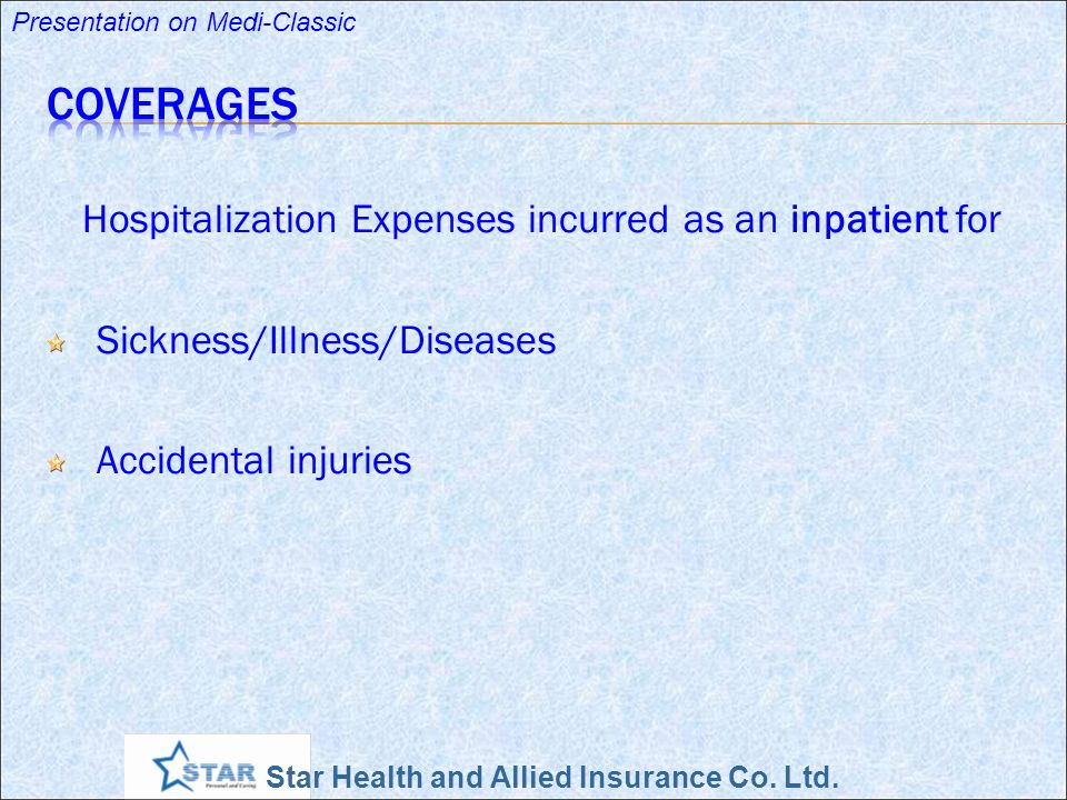 Star Health and Allied Insurance Co. Ltd. Presentation on Medi-Classic Hospitalization Expenses incurred as an inpatient for Sickness/Illness/Diseases