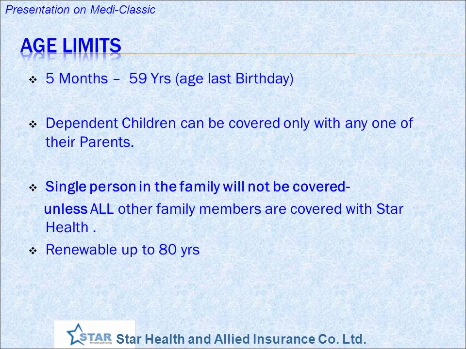 Star Health and Allied Insurance Co. Ltd. Presentation on Medi-Classic 5 Months – 59 Yrs (age last Birthday) Dependent Children can be covered only wi
