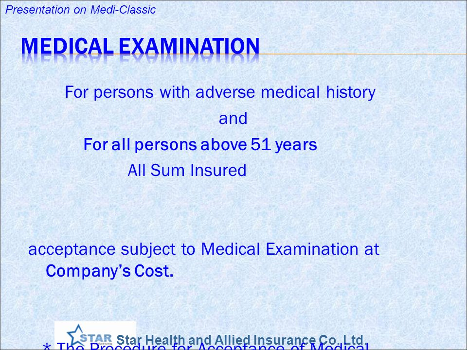 Star Health and Allied Insurance Co. Ltd. Presentation on Medi-Classic For persons with adverse medical history and For all persons above 51 years All
