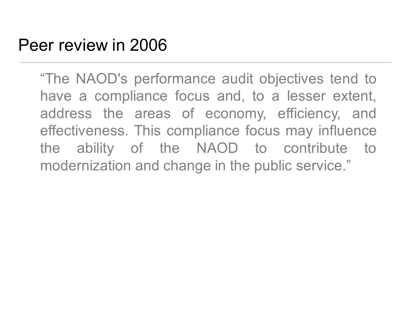 Peer review in 2006 The NAOD s performance audit objectives tend to have a compliance focus and, to a lesser extent, address the areas of economy, efficiency, and effectiveness.