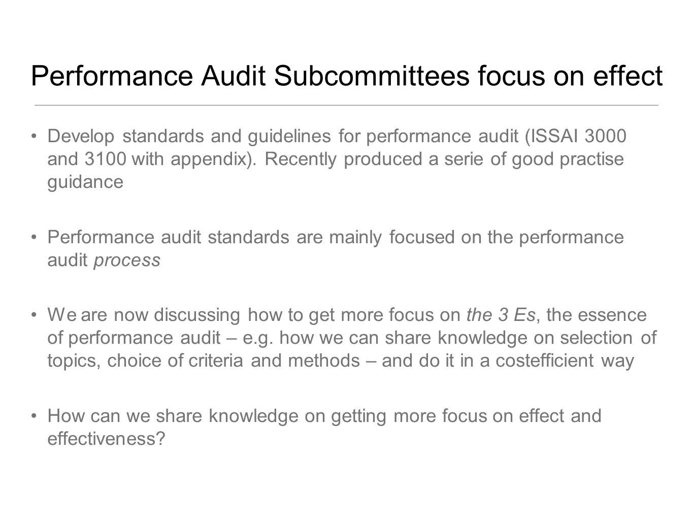 Performance Audit Subcommittees focus on effect Develop standards and guidelines for performance audit (ISSAI 3000 and 3100 with appendix).
