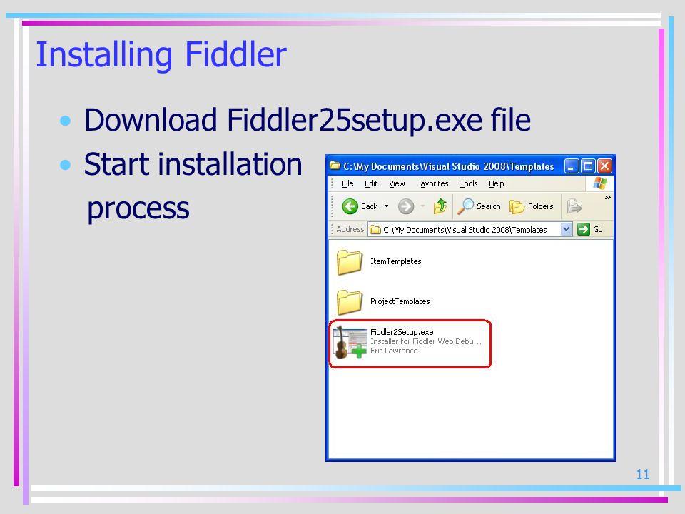 11 Installing Fiddler Download Fiddler25setup.exe file Start installation process