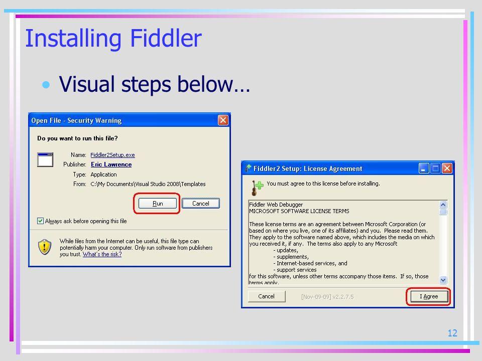 12 Installing Fiddler Visual steps below…