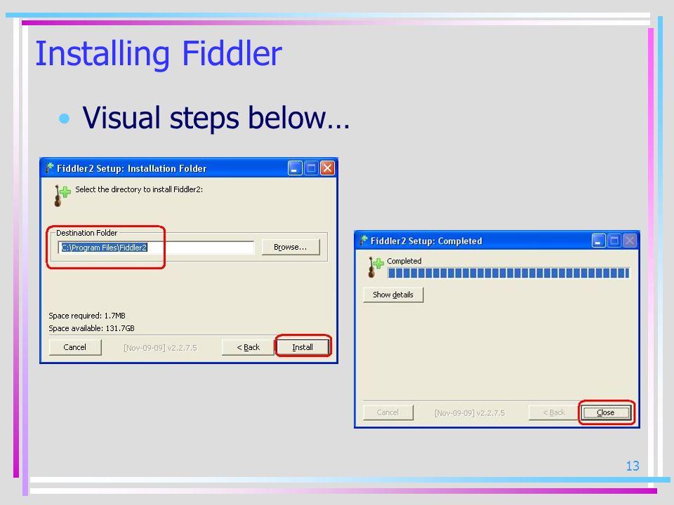 13 Installing Fiddler Visual steps below…