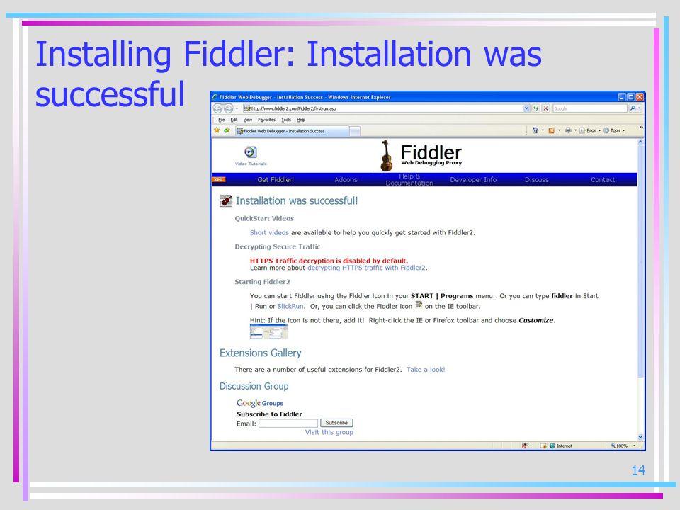 14 Installing Fiddler: Installation was successful