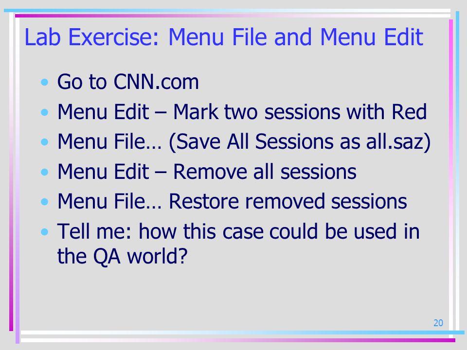 20 Lab Exercise: Menu File and Menu Edit Go to CNN.com Menu Edit – Mark two sessions with Red Menu File… (Save All Sessions as all.saz) Menu Edit – Re