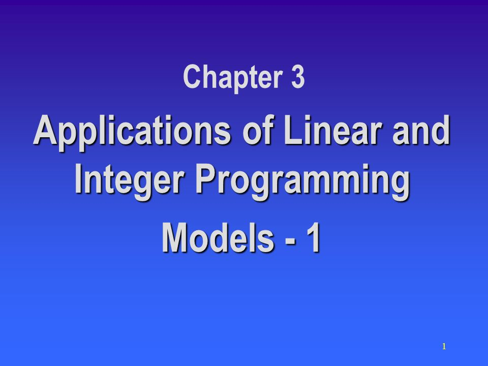 1 Chapter 3 Applications of Linear and Integer Programming Models - 1