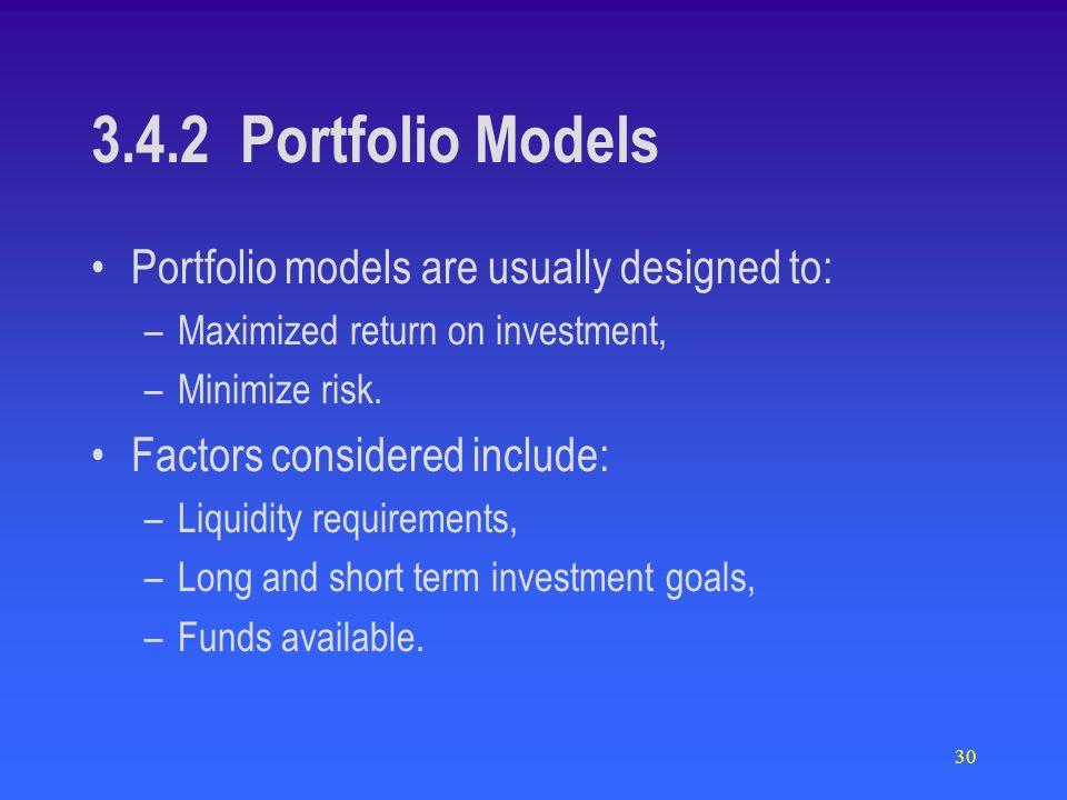30 3.4.2 Portfolio Models Portfolio models are usually designed to: –Maximized return on investment, –Minimize risk.