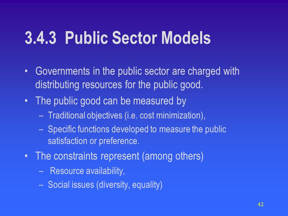 42 Governments in the public sector are charged with distributing resources for the public good.