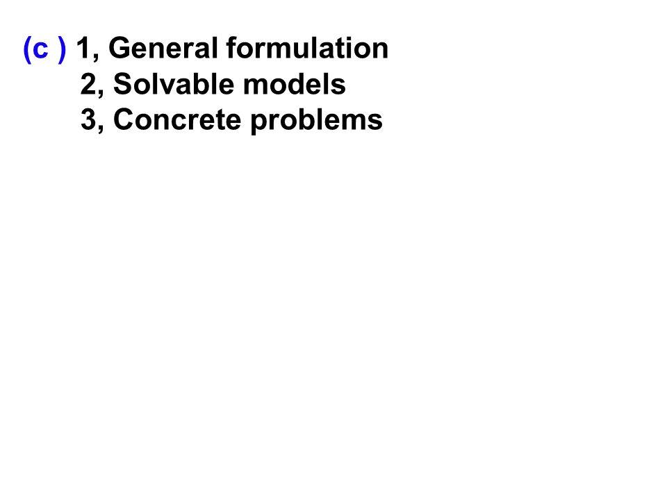 (c ) 1, General formulation 2, Solvable models 3, Concrete problems