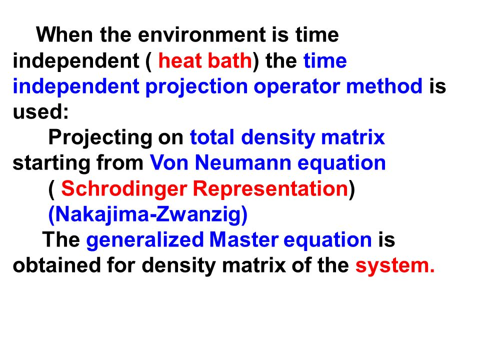 When the environment is time independent ( heat bath) the time independent projection operator method is used: Projecting on total density matrix star