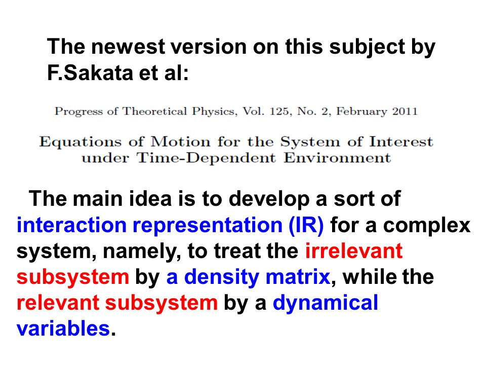 The newest version on this subject by F.Sakata et al: The main idea is to develop a sort of interaction representation (IR) for a complex system, name