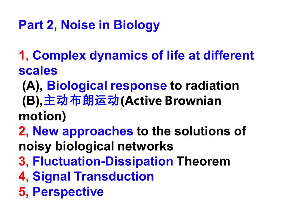 Part 2, Noise in Biology 1, Complex dynamics of life at different scales (A), Biological response to radiation (B), (Active Brownian motion) 2, New ap