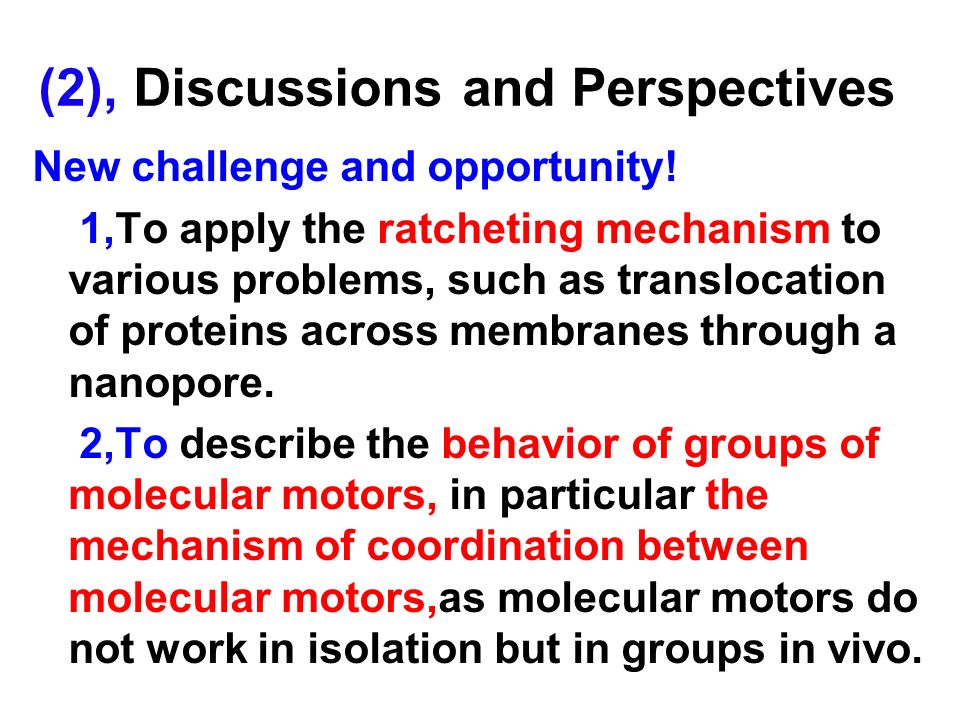 (2), Discussions and Perspectives New challenge and opportunity! 1,To apply the ratcheting mechanism to various problems, such as translocation of pro