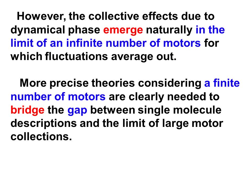 However, the collective effects due to dynamical phase emerge naturally in the limit of an infinite number of motors for which fluctuations average ou