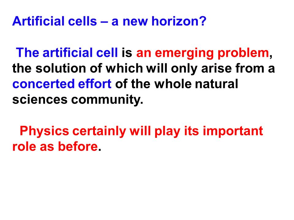 Artificial cells – a new horizon? The artificial cell is an emerging problem, the solution of which will only arise from a concerted effort of the who