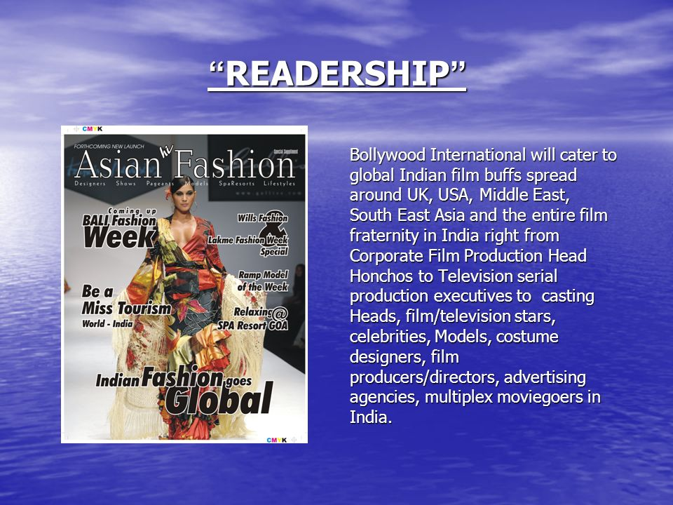 READERSHIP READERSHIP Bollywood International will cater to global Indian film buffs spread around UK, USA, Middle East, South East Asia and the entir